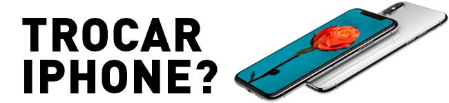 Devo trocar meu iPhone?